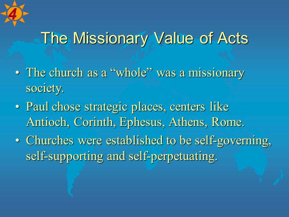 The Missionary Value of Acts The church as a whole was a missionary society.The church as a whole was a missionary society. Paul chose strategic place