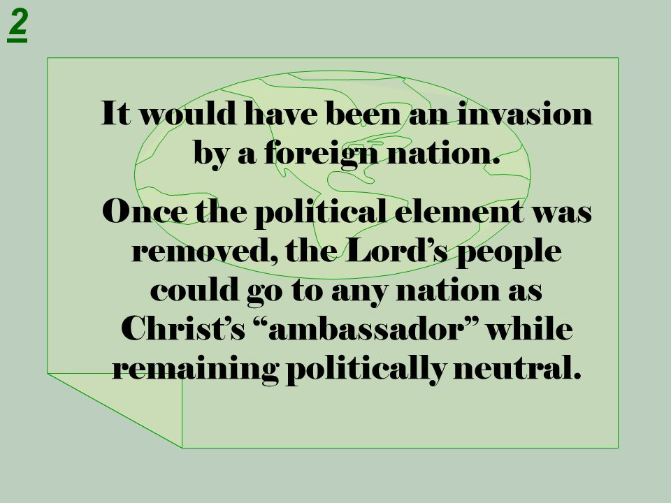 It would have been an invasion by a foreign nation. Once the political element was removed, the Lords people could go to any nation as Christs ambassa