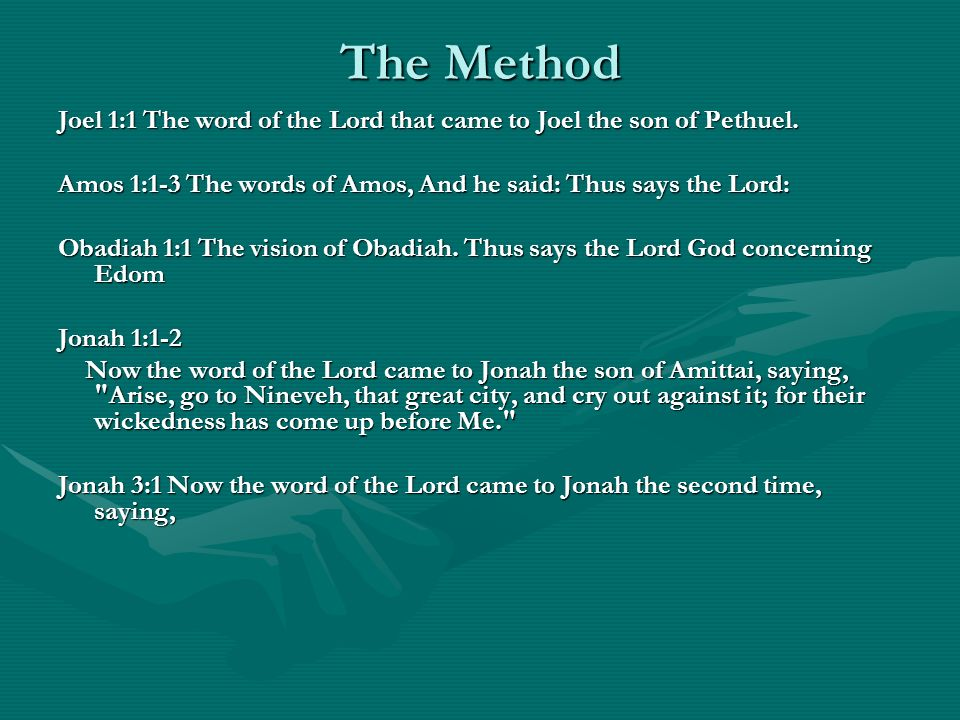 The Method Joel 1:1 The word of the Lord that came to Joel the son of Pethuel.