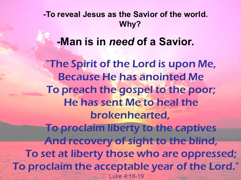 -To reveal Jesus as the Savior of the world. Why.