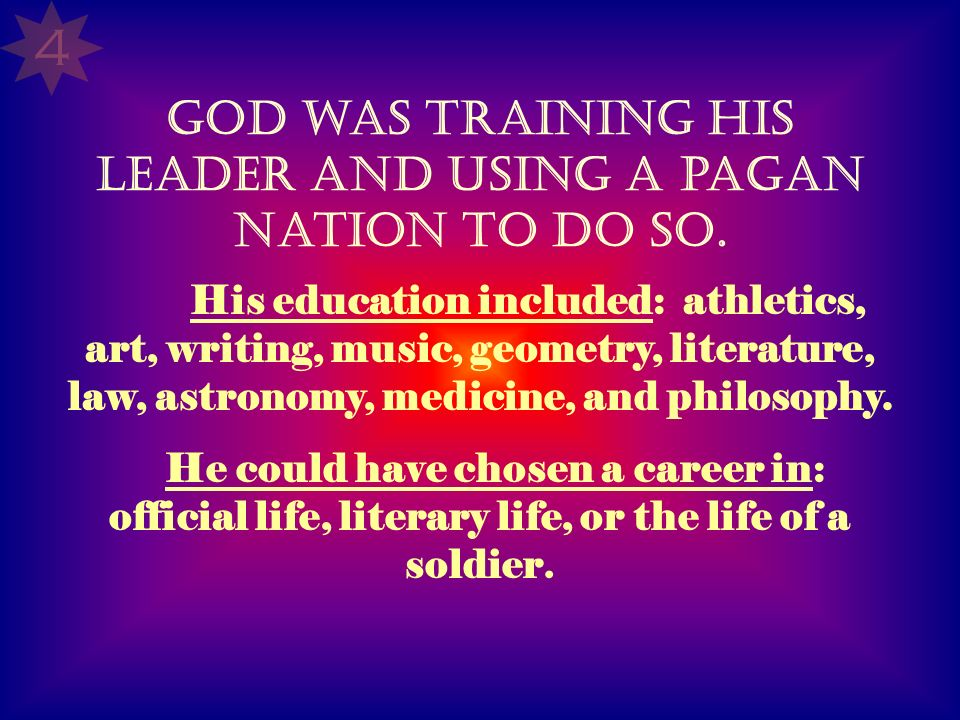 His education included: athletics, art, writing, music, geometry, literature, law, astronomy, medicine, and philosophy. He could have chosen a career