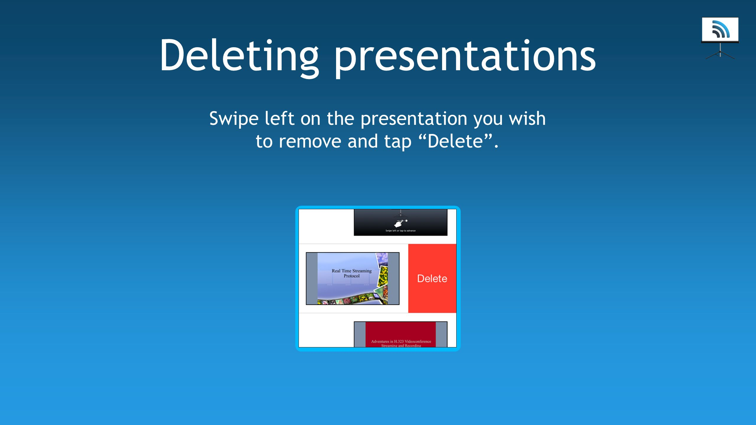 Deleting presentations Swipe left on the presentation you wish to remove and tap Delete.