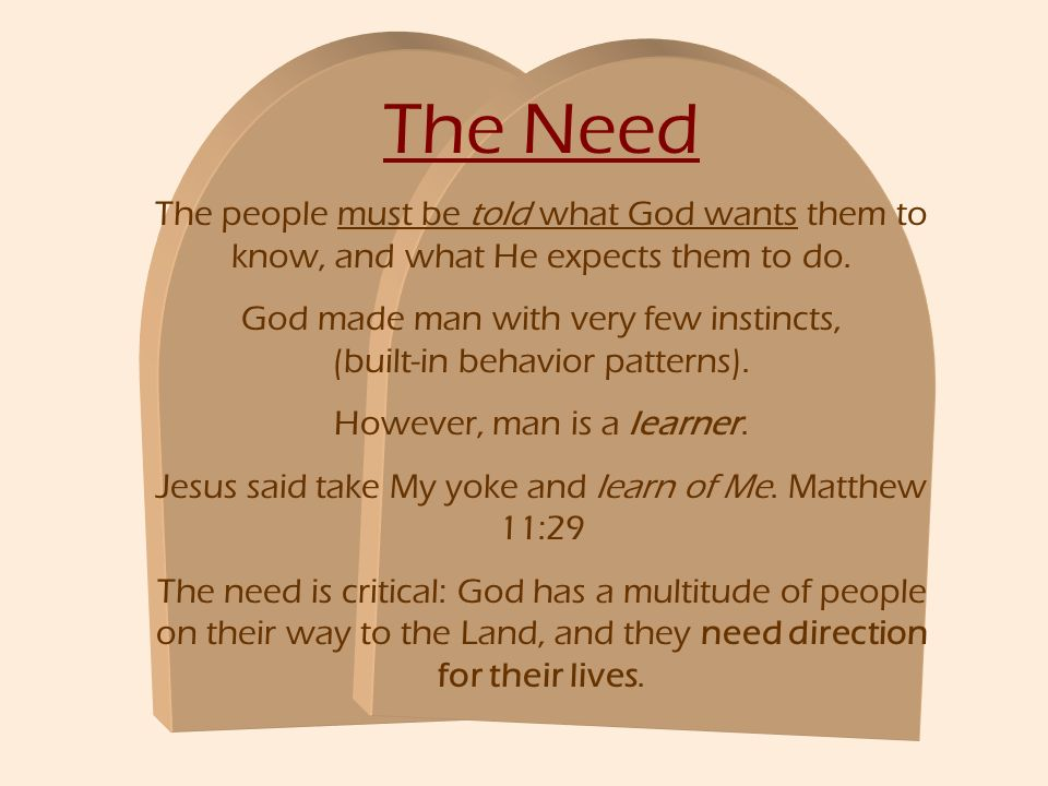 The Need The people must be told what God wants them to know, and what He expects them to do. God made man with very few instincts, (built-in behavior