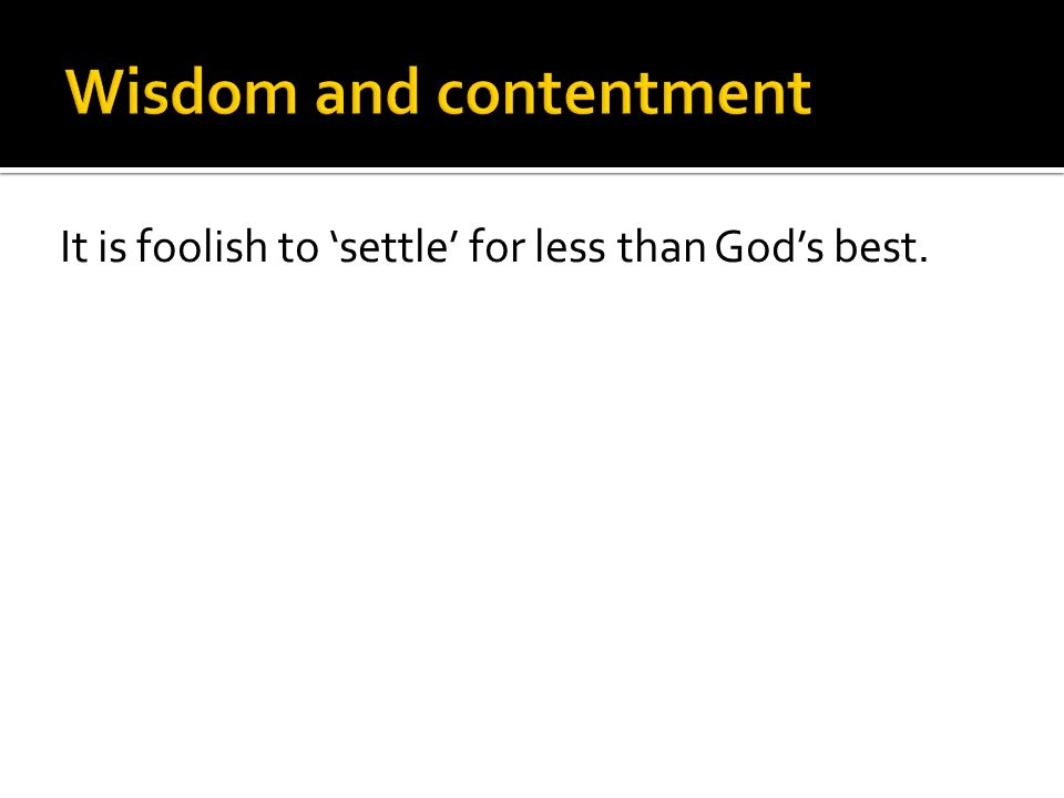 It is foolish to settle for less than Gods best.