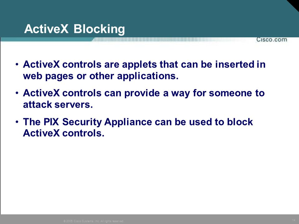 14 © 2005 Cisco Systems, Inc. All rights reserved. ActiveX Blocking ActiveX controls are applets that can be inserted in web pages or other applicatio