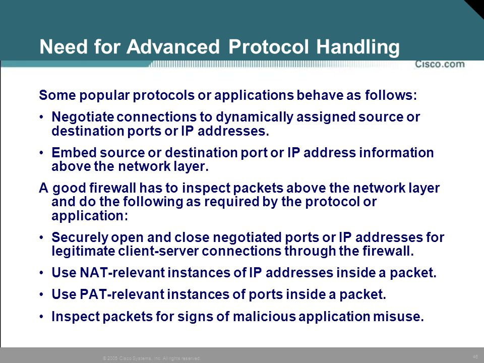 46 © 2005 Cisco Systems, Inc. All rights reserved. Need for Advanced Protocol Handling Some popular protocols or applications behave as follows: Negot