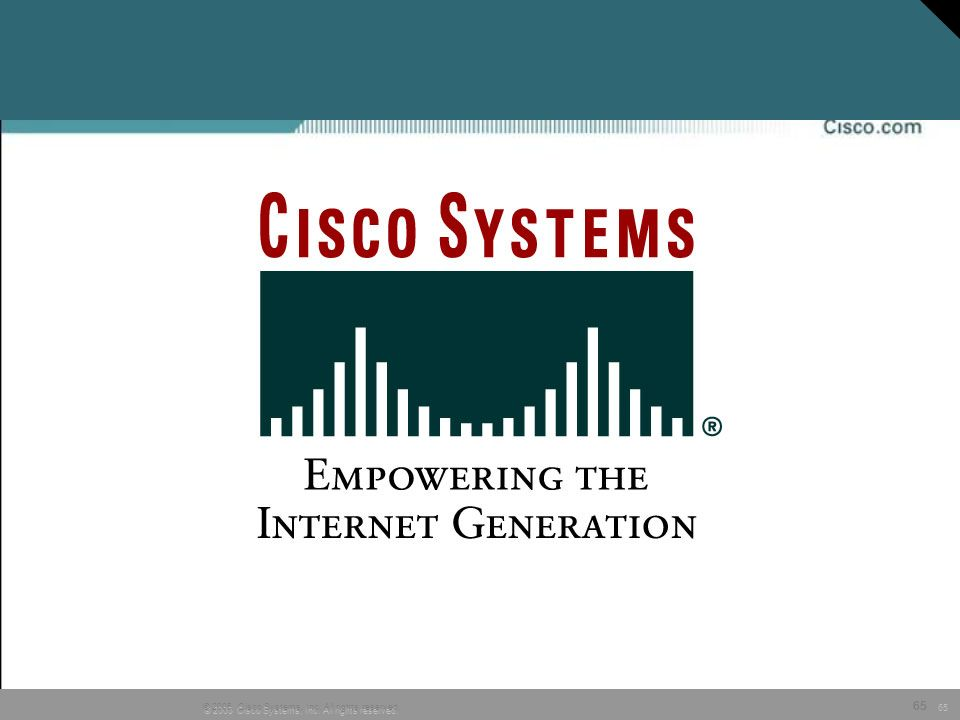 65 © 2005 Cisco Systems, Inc. All rights reserved. 65 © 2005, Cisco Systems, Inc. All rights reserved.