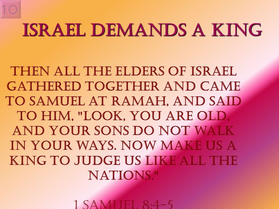 10 Israel Demands a King Then all the elders of Israel gathered together and came to Samuel at Ramah, and said to him,