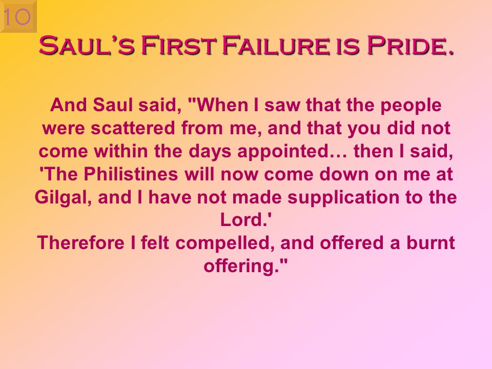Sauls First Failure is Pride. And Saul said,