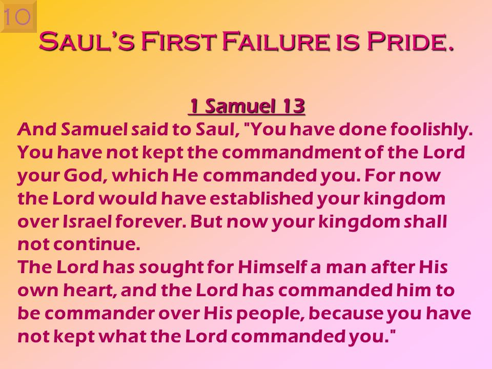 Sauls First Failure is Pride. 1 Samuel 13 And Samuel said to Saul,