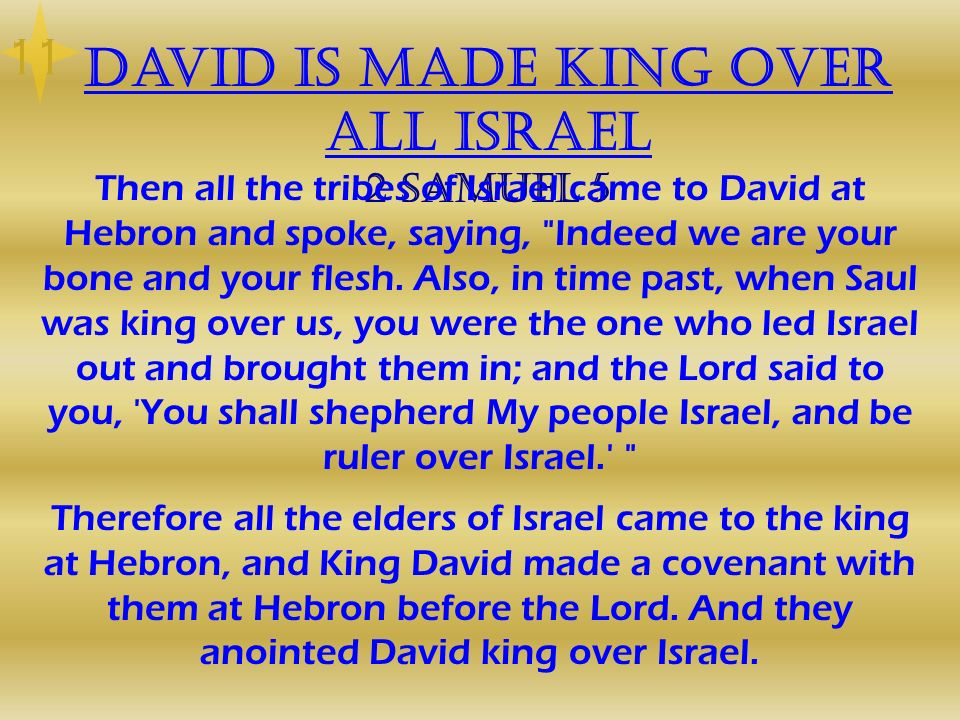 David is made king over all Israel 2 Samuel 5 Then all the tribes of Israel came to David at Hebron and spoke, saying,