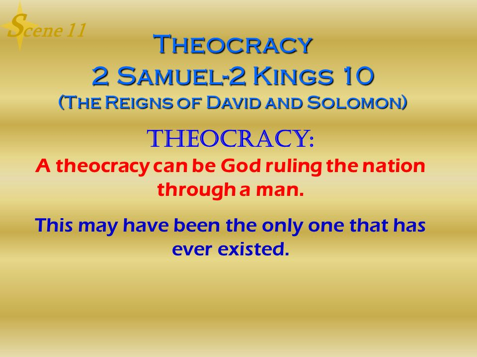 Theocracy 2 Samuel-2 Kings 10 (The Reigns of David and Solomon) Theocracy: A theocracy can be God ruling the nation through a man. This may have been