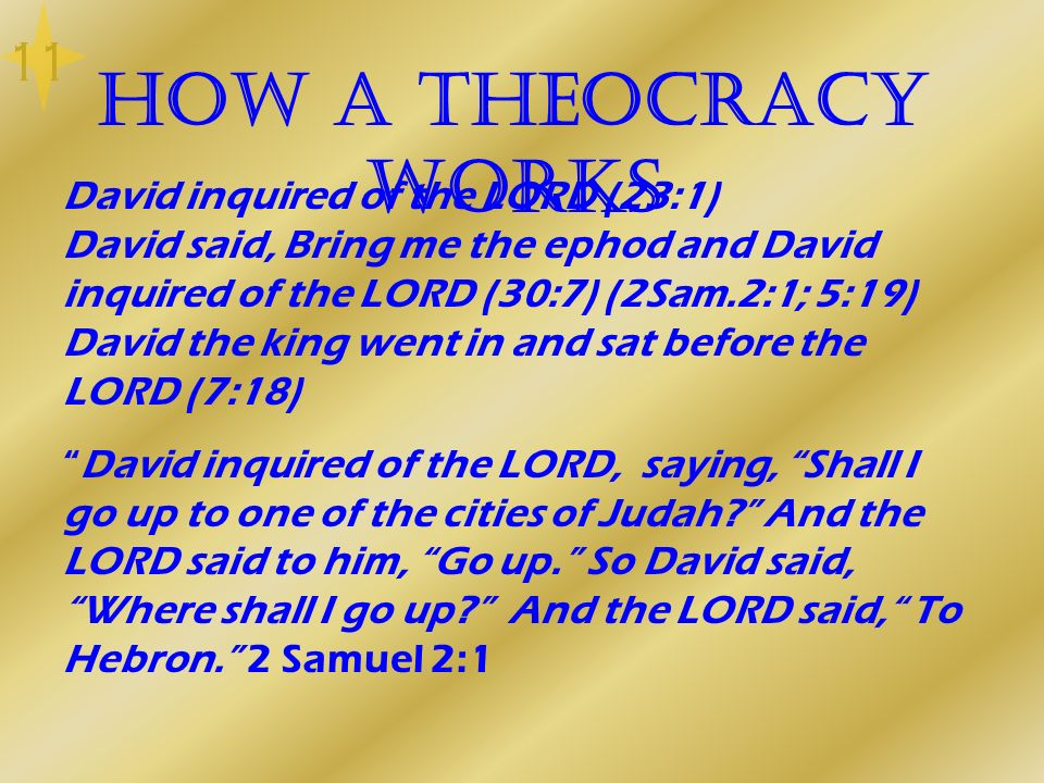 How a Theocracy works David inquired of the LORD (23:1) David said, Bring me the ephod and David inquired of the LORD (30:7) (2Sam.2:1; 5:19) David th