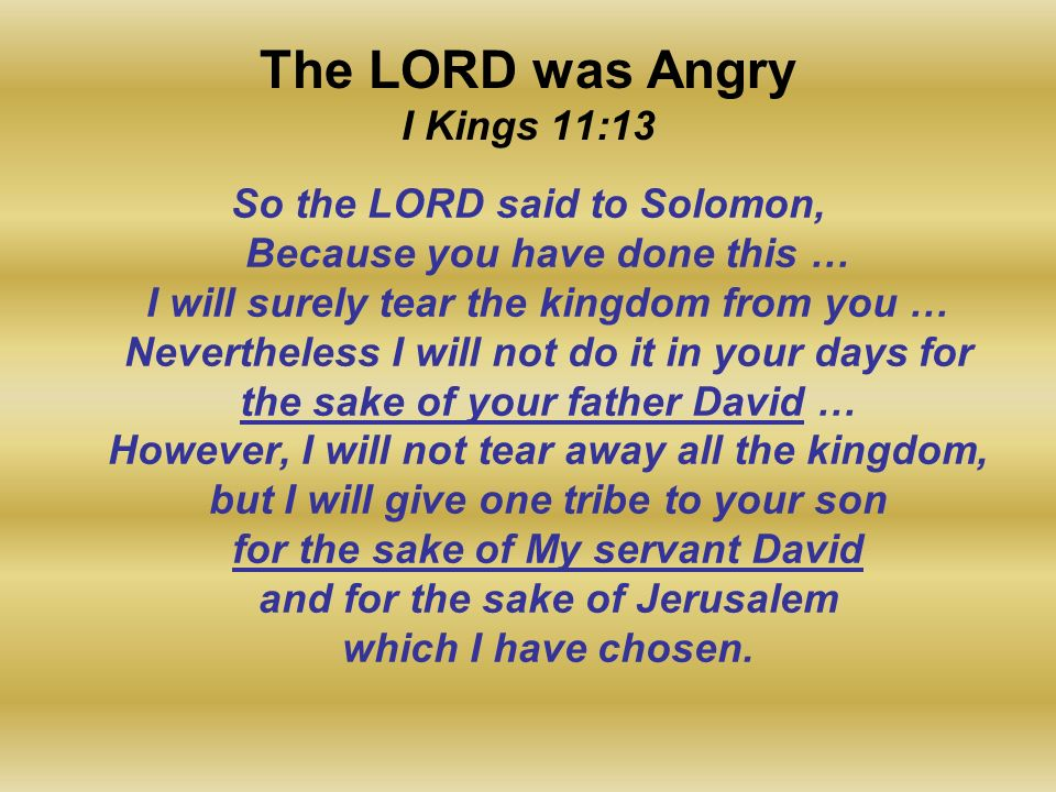 The LORD was Angry I Kings 11:13 So the LORD said to Solomon, Because you have done this … I will surely tear the kingdom from you … Nevertheless I wi