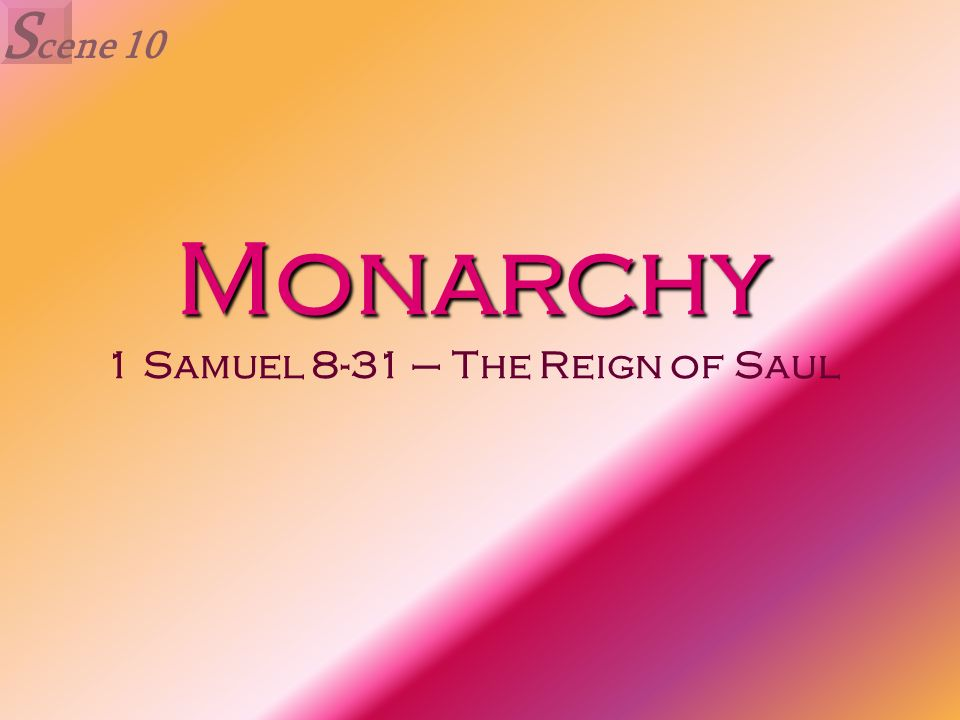Monarchy Monarchy 1 Samuel 8-31 – The Reign of Saul S cene 10