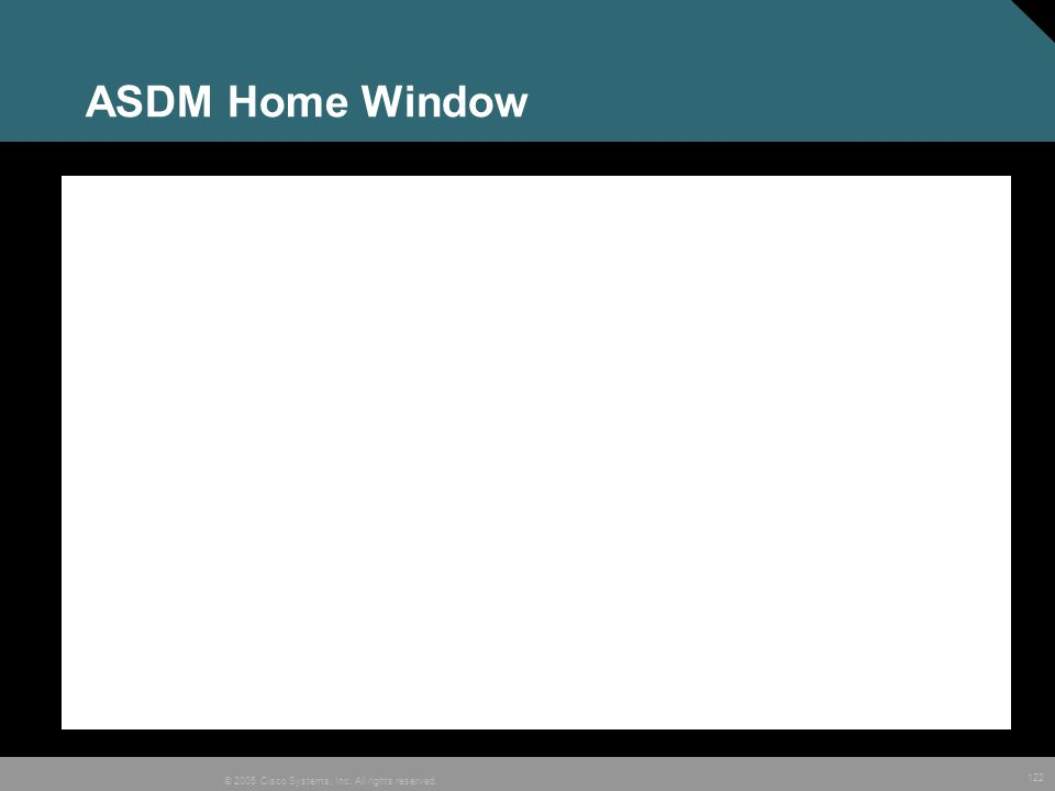 122 © 2005 Cisco Systems, Inc. All rights reserved. ASDM Home Window