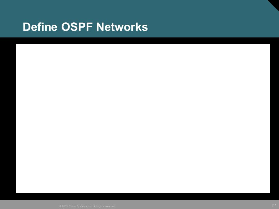 137 © 2005 Cisco Systems, Inc. All rights reserved. Define OSPF Networks