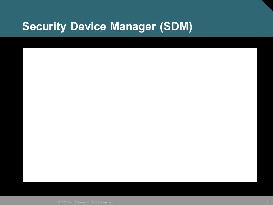 14 © 2005 Cisco Systems, Inc. All rights reserved. Security Device Manager (SDM)