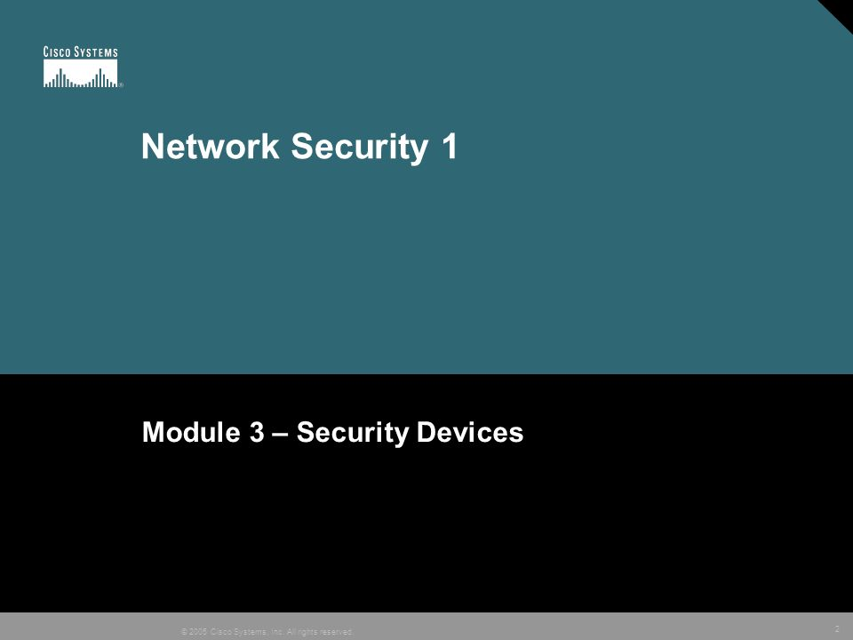 2 © 2005 Cisco Systems, Inc. All rights reserved. Network Security 1 Module 3 – Security Devices