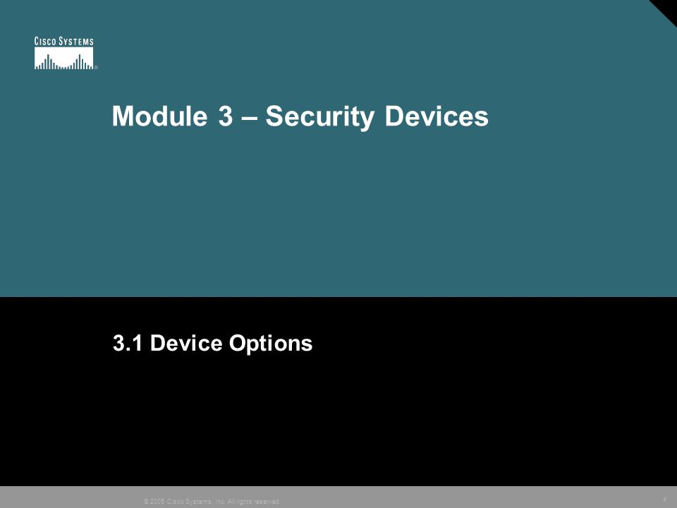 4 © 2005 Cisco Systems, Inc. All rights reserved. Module 3 – Security Devices 3.1 Device Options
