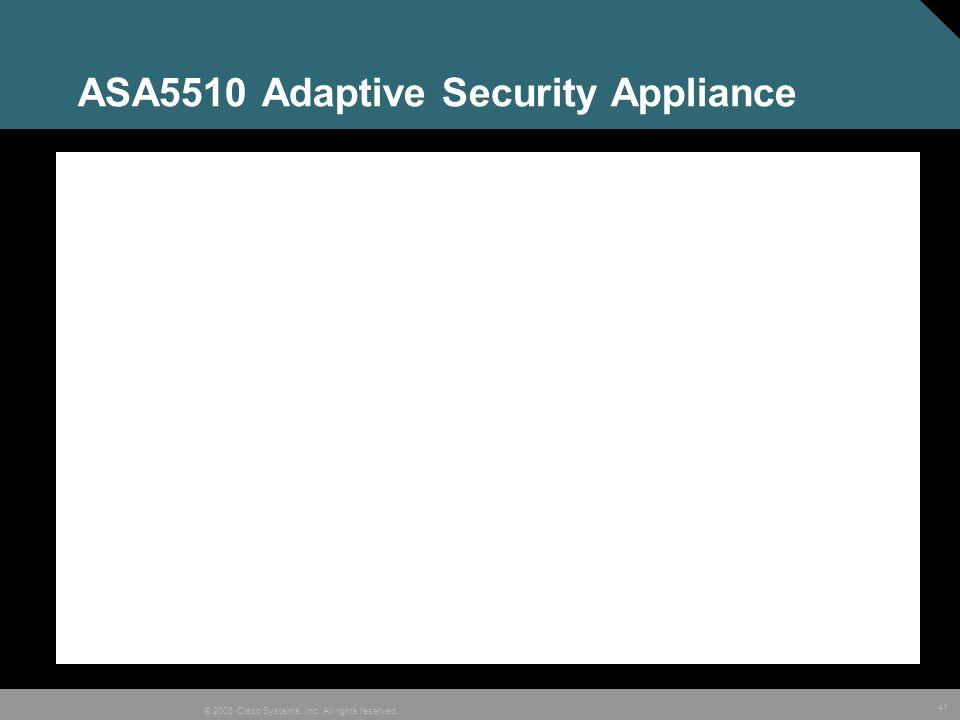 41 © 2005 Cisco Systems, Inc. All rights reserved. ASA5510 Adaptive Security Appliance