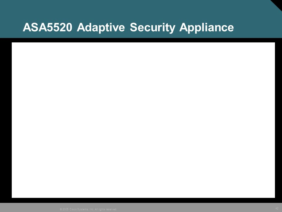 42 © 2005 Cisco Systems, Inc. All rights reserved. ASA5520 Adaptive Security Appliance
