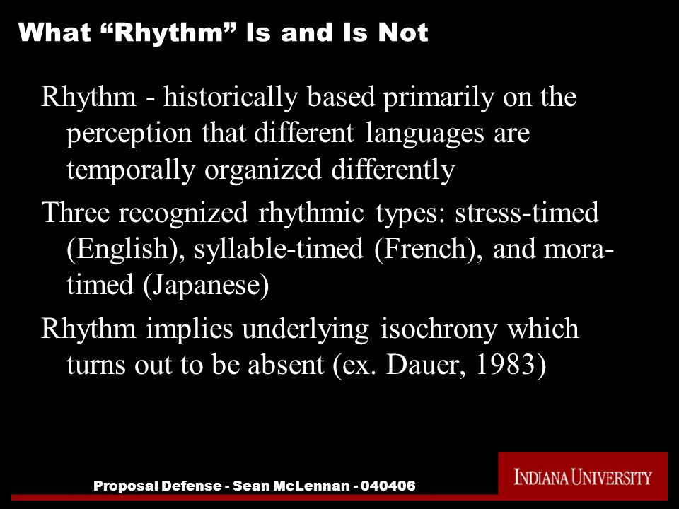 Proposal Defense - Sean McLennan - 040406 What Rhythm Is and Is Not Rhythm - historically based primarily on the perception that different languages a