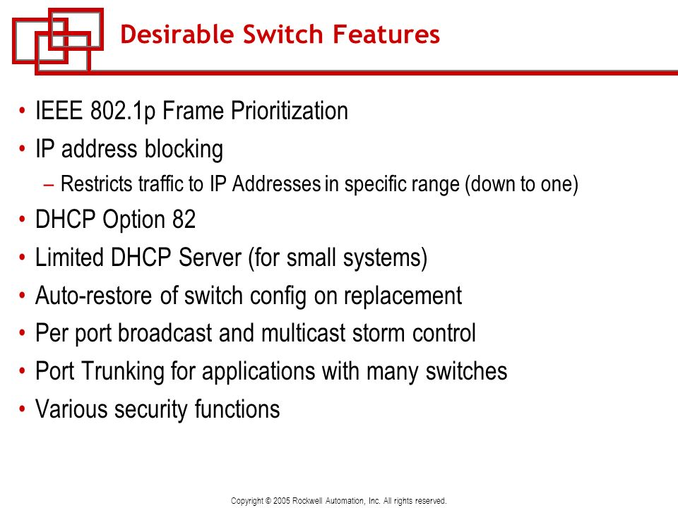 Copyright © 2005 Rockwell Automation, Inc. All rights reserved. Desirable Switch Features IEEE 802.1p Frame Prioritization IP address blocking –Restri