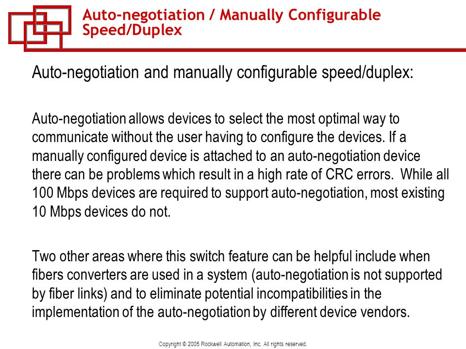Copyright © 2005 Rockwell Automation, Inc. All rights reserved. Auto-negotiation / Manually Configurable Speed/Duplex Auto-negotiation and manually co