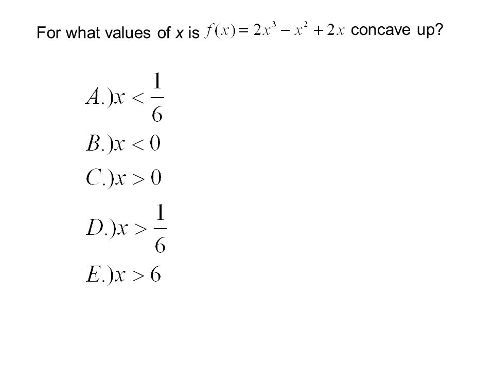 For what values of x is concave up?