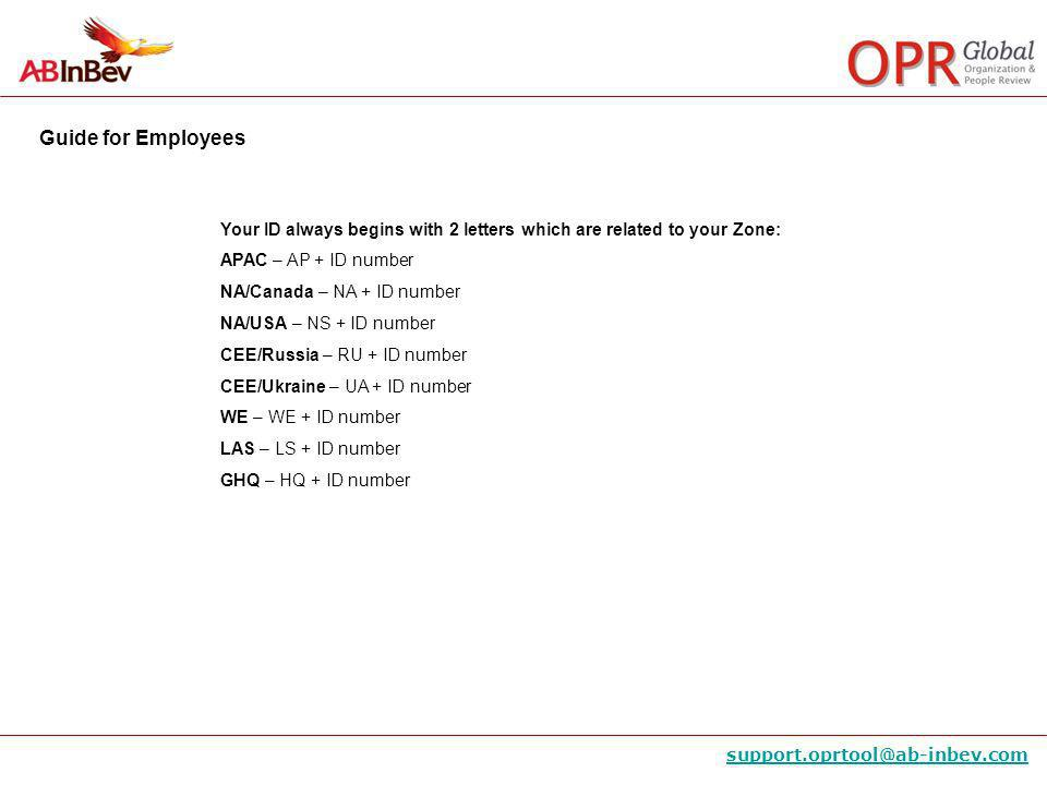 Guide for Employees support.oprtool@ab-inbev.com Access:http://www.oprtool.ab-inbev.com/ Login: Your Login is NA70 and your employee ID (NA70XXXXX)