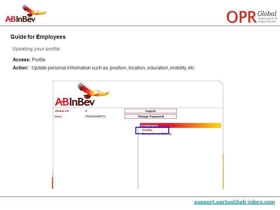 Guide for Employees support.oprtool@ab-inbev.com Access: Profile Action: Update personal information such as, position, location, education, mobility,