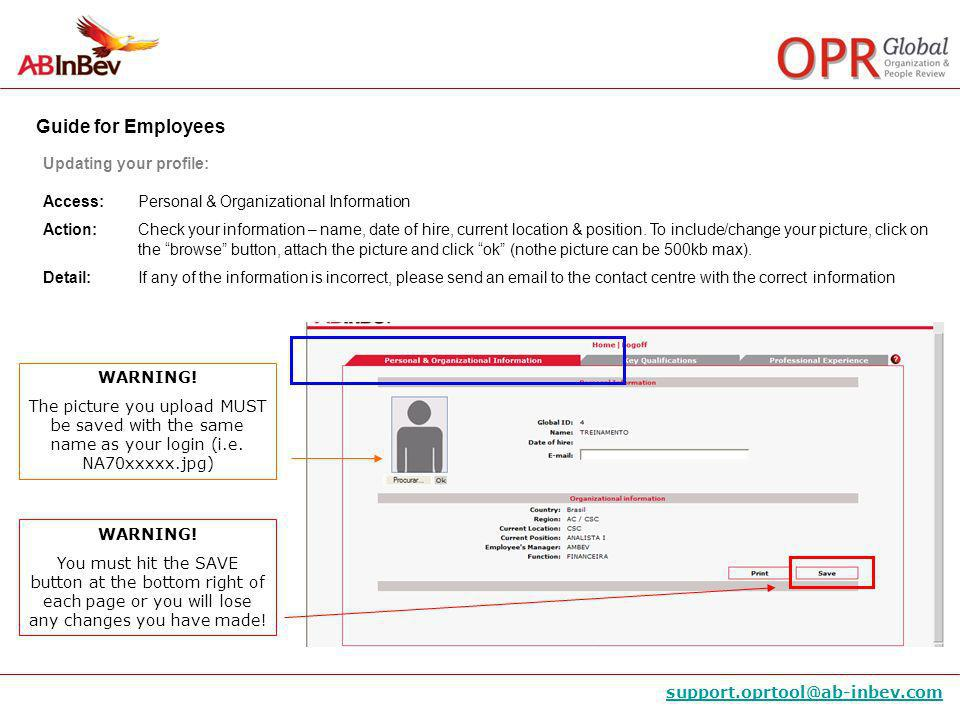 Guide for Employees support.oprtool@ab-inbev.com Access: Key Qualifications Action: Fill in the blanks with your education (program and institution), Languages spoken, and internal training information Updating your profile: WARNING.