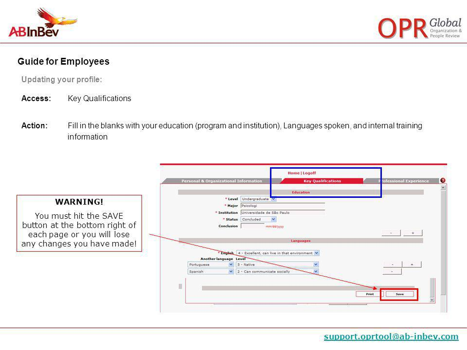 Guide for Employees support.oprtool@ab-inbev.com Access: Key Qualifications Action: Fill in the blanks with your education (program and institution),