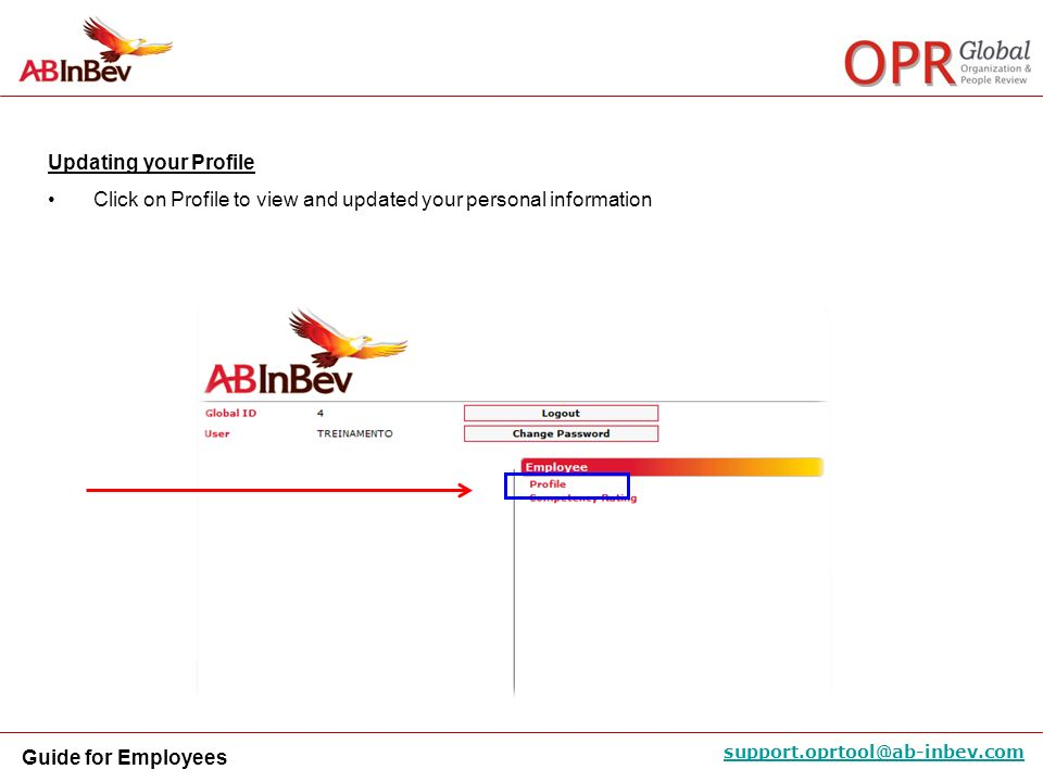 Guide for Employees support.oprtool@ab-inbev.com Updating your Profile Click on Profile to view and updated your personal information