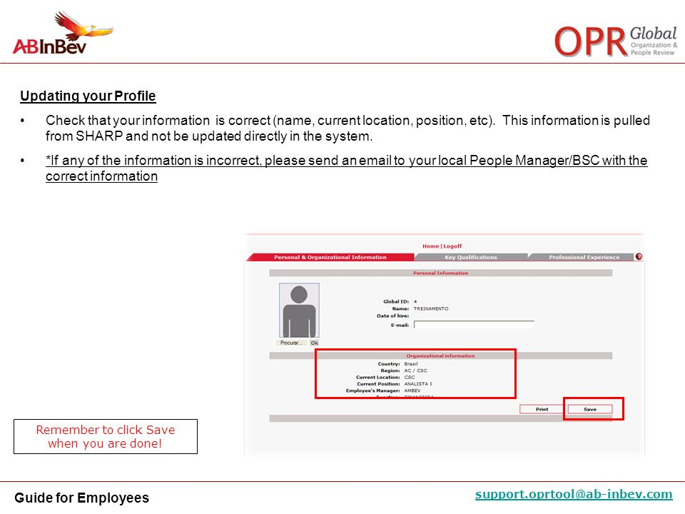 Guide for Employees support.oprtool@ab-inbev.com Updating your Profile Check that your information is correct (name, current location, position, etc).