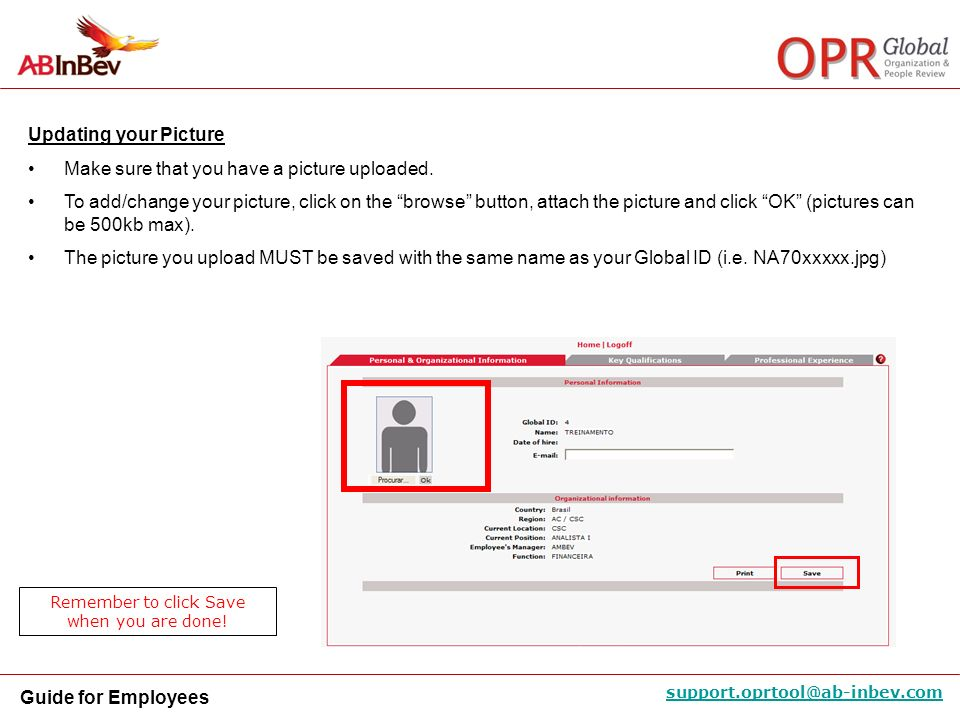 Guide for Employees support.oprtool@ab-inbev.com Updating your Picture Make sure that you have a picture uploaded. To add/change your picture, click o