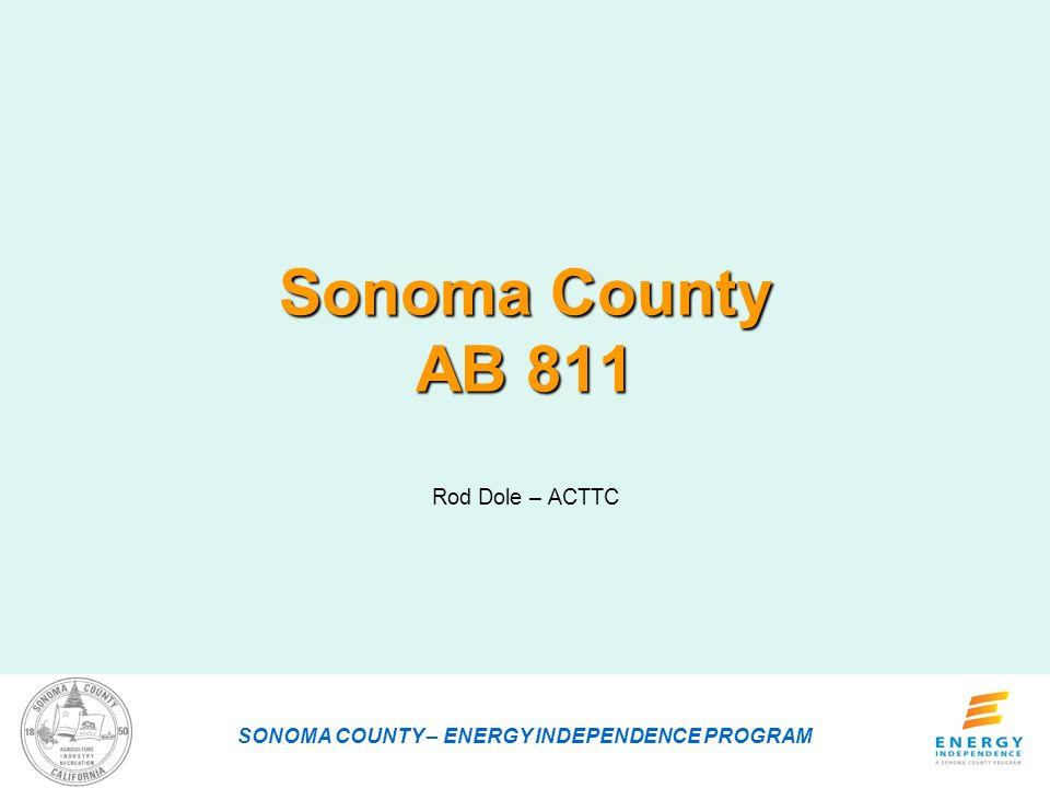Sonoma County AB 811 Rod Dole – ACTTC SONOMA COUNTY – ENERGY INDEPENDENCE PROGRAM