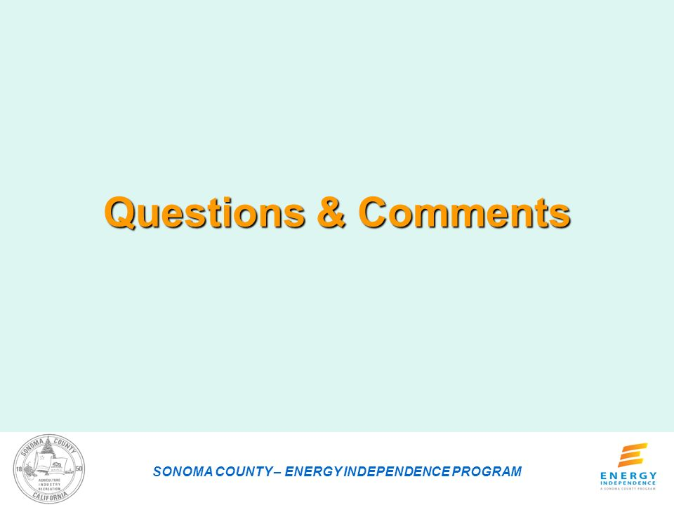 Questions & Comments SONOMA COUNTY – ENERGY INDEPENDENCE PROGRAM