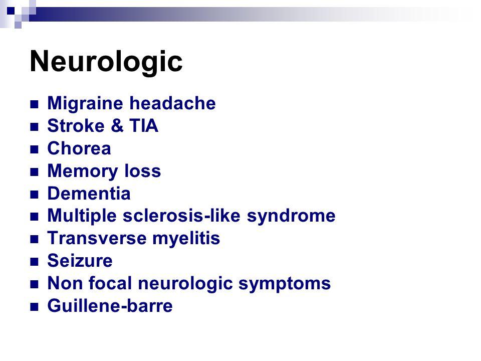Neurologic Migraine headache Stroke & TIA Chorea Memory loss Dementia Multiple sclerosis-like syndrome Transverse myelitis Seizure Non focal neurologi