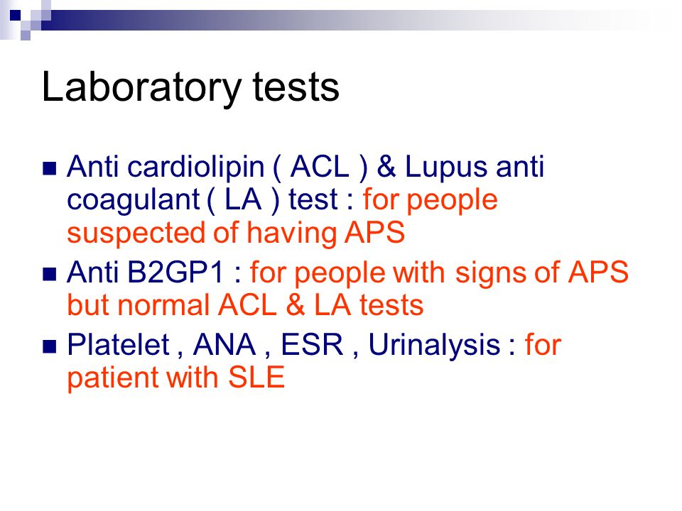 Anti cardiolipin ( ACL ) & Lupus anti coagulant ( LA ) test : for people suspected of having APS Anti B2GP1 : for people with signs of APS but normal
