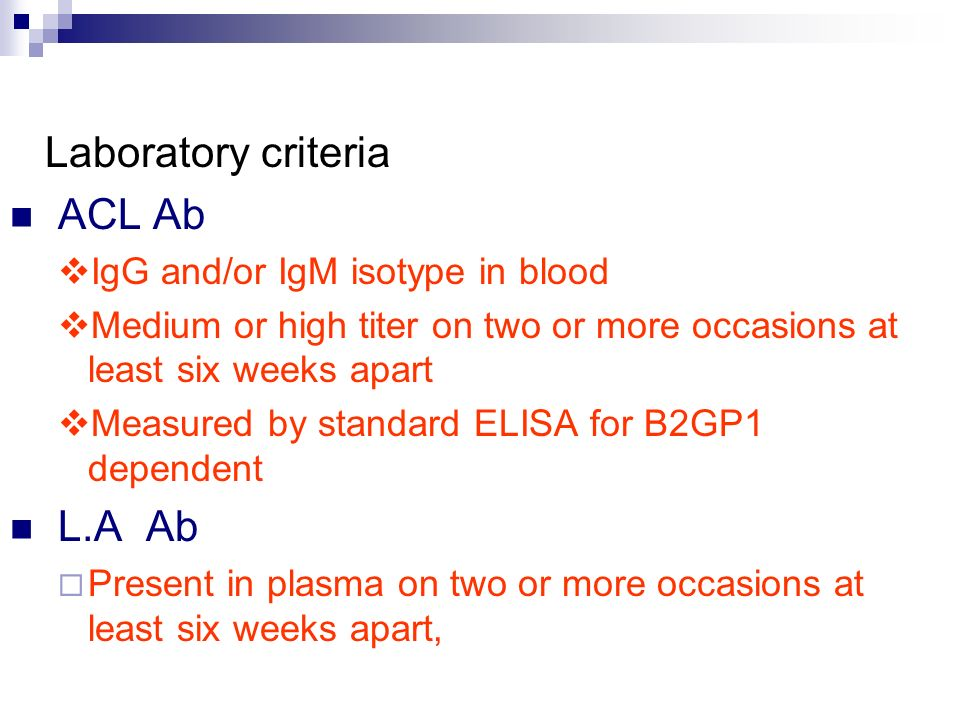 Laboratory criteria ACL Ab IgG and/or IgM isotype in blood Medium or high titer on two or more occasions at least six weeks apart Measured by standard