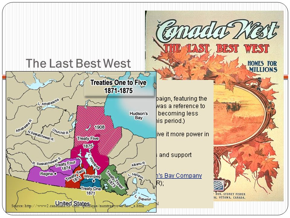 The Last Best West Source: http://www2.canadiana.ca/citm/themes/pioneers/pioneers11_e.html Source: http://www2.canadiana.ca/citm/specifique/numtreatyo