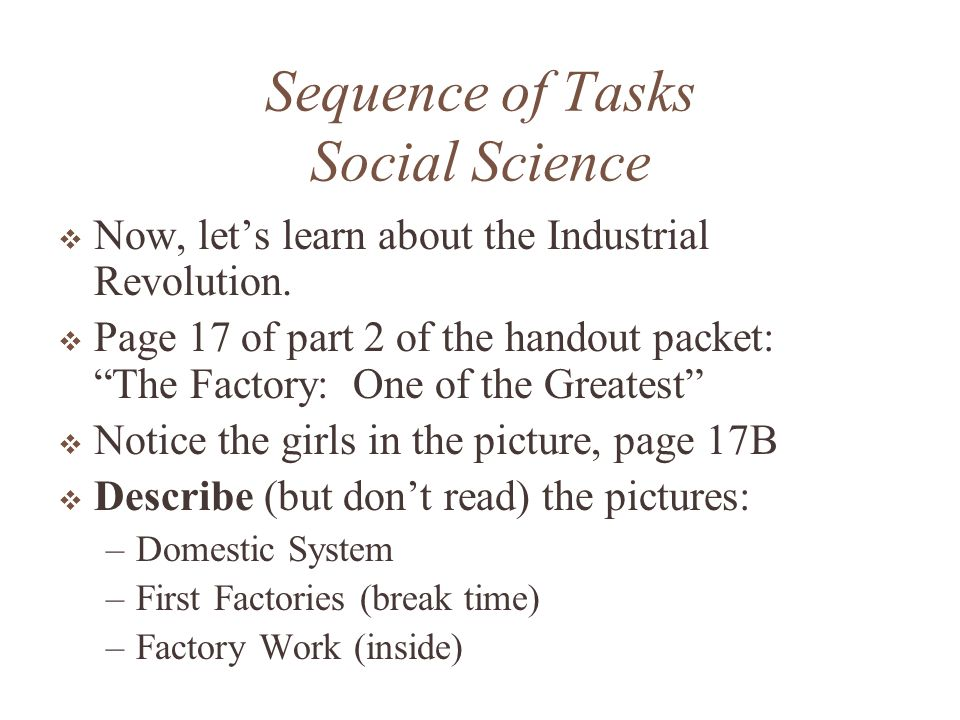 Sequence of Tasks Social Science Lets look at the Regulations With a partner (A & B) you are going to practice Reciprocal Teaching: Summarizing A reads, B listens, A summarizes, and B agrees or disagrees with evidence; switch roles for next paragraph: –What is the paragraph about.