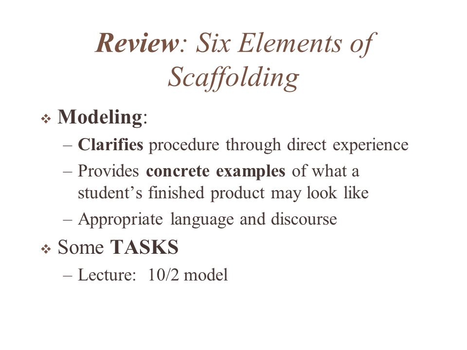 Review: Six Elements of Scaffolding Bridging: –Provides a personal connection between the learner and the theme of the class –Taps into students prior knowledge relevant to the class theme Some TASKS –Questions: Think-Pair-Share, Three-Step Interview –Quickwrites: Anticipatory Charts, novel ideas, brainstorming