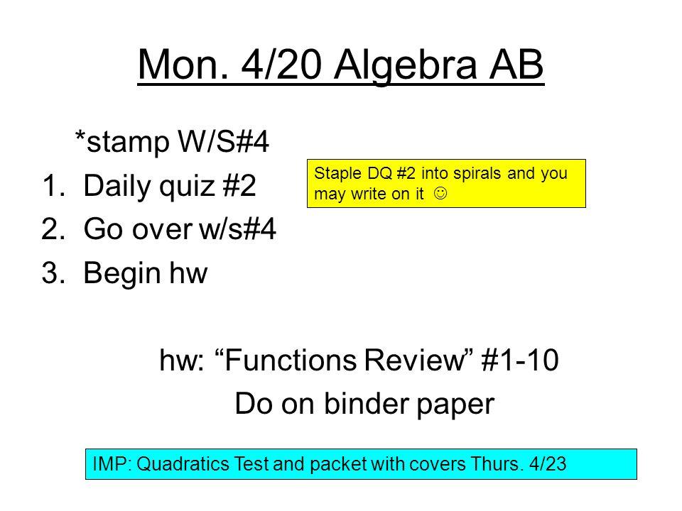 Mon. 4/20 Algebra AB *stamp W/S#4 1. Daily quiz #2 2.