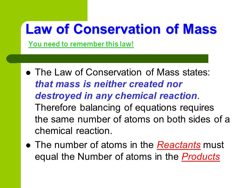 Because of the principle of the Conservation of Matter, an equation must be balanced.