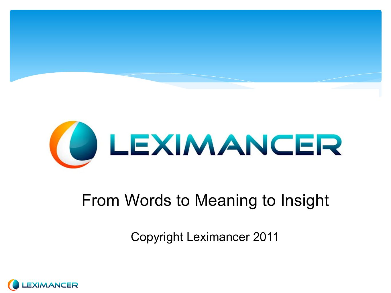 From Words to Meaning to Insight Copyright Leximancer 2011