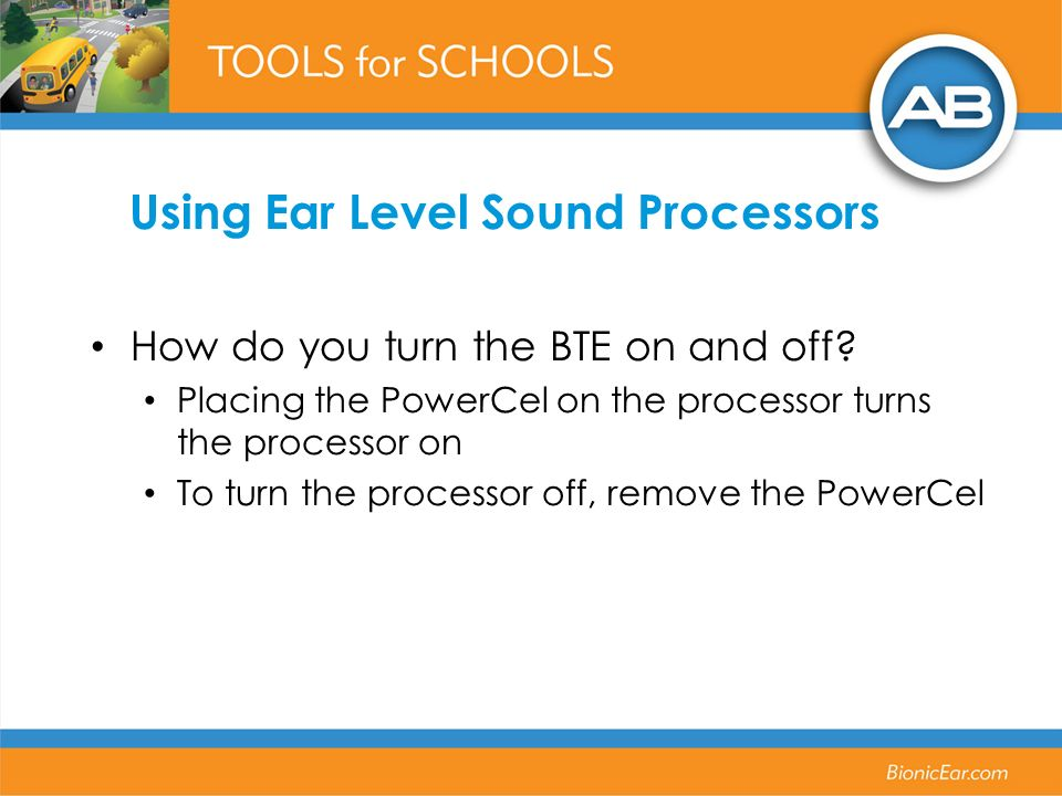 Using Ear Level Sound Processors How do you turn the BTE on and off? Placing the PowerCel on the processor turns the processor on To turn the processo