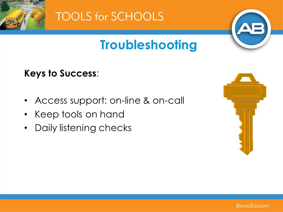 Troubleshooting Keys to Success : Access support: on-line & on-call Keep tools on hand Daily listening checks